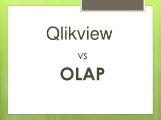Qlikview vs OLAP Presented By Quontra Solutions