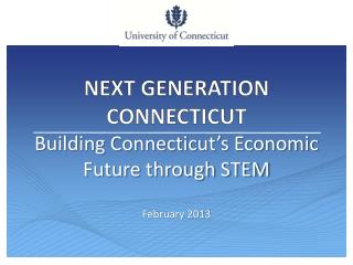 NEXT GENERATION CONNECTICUT Building Connecticut's Economic Future through STEM
