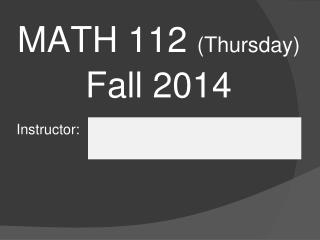MATH 112  (Thursday) Fall 2014 Instructor: