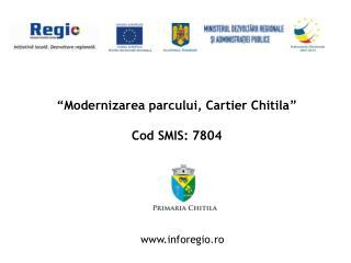 """"""" Modernizarea parcului, Cartier Chitila """" Cod SMIS:  7804"""