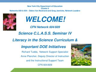 WELCOME! CFN Network 604/609 Science C.L.A.S.S. Seminar IV Literacy in the Science Curriculum &