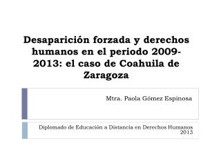Desaparici�n forzada y derechos humanos en el periodo 2009-2013: el caso de Coahuila de Zaragoza