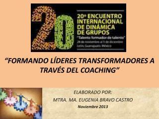 """FORMANDO LÍDERES TRANSFORMADORES A TRAVÉS DEL COACHING"""