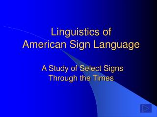 Linguistics of American Sign Language   A Study of Select Signs  Through the Times