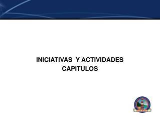INICIATIVAS  Y ACTIVIDADES CAPITULOS