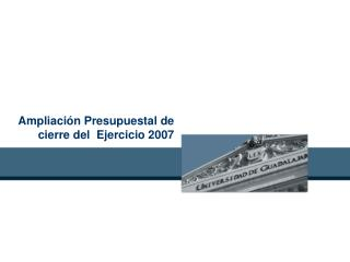 Ampliación Presupuestal de cierre del  Ejercicio 2007
