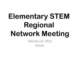 Elementary STEM Regional  Network Meeting