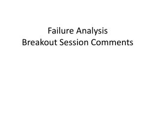 Failure  Analysis Breakout Session Comments