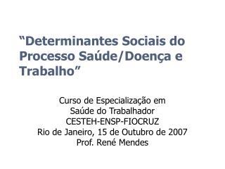 """""""Determinantes Sociais do Processo Saúde/Doença e Trabalho"""""""