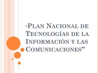 � Plan Nacional de Tecnolog�as de la Informaci�n y las Comunicaciones�