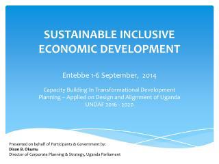 SUSTAINABLE INCLUSIVE ECONOMIC DEVELOPMENT Entebbe 1-6 September,  2014