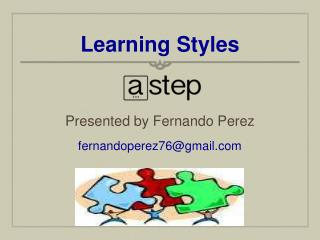 Learning Styles Presented by Fernando Perez  fernandoperez76@gmail