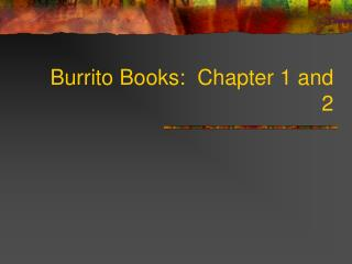 Burrito Books:  Chapter 1 and 2