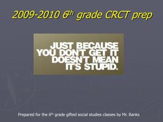 2009-2010 6 th  grade CRCT prep