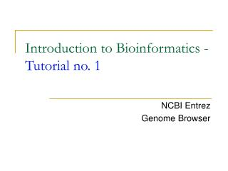 Introduction to Bioinformatics -  Tutorial no. 1