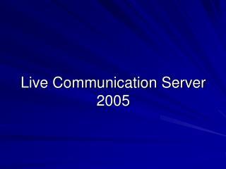 Live Communication Server 2005
