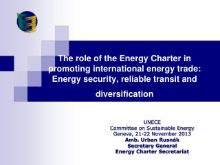 UNECE  Committee on Sustainable Energy Geneva, 21-22 November 2013 Amb. Urban Rusnák