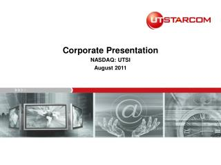 Corporate Presentation NASDAQ: UTSI August 2011