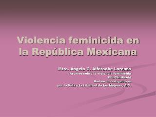 Violencia feminicida en la Rep�blica Mexicana