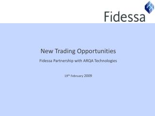 New Trading Opportunities Fidessa Partnership with ARQA Technologies 19 th  February  2009
