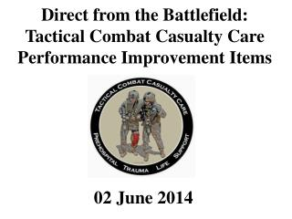 Direct from the Battlefield:  Tactical Combat Casualty Care Performance Improvement Items