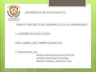 """UNIVERSIDAD DE ATLACOMULCO """"ESBOZO HISTORICO DEL DESARROLLO DE LA UNIVERSIDAD."""""""