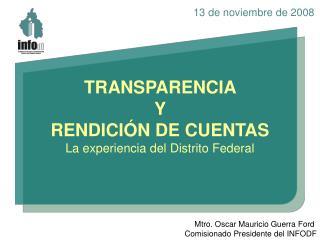 Mtro. Oscar Mauricio Guerra Ford  Comisionado Presidente del INFODF