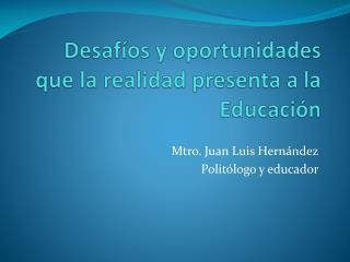 Desafíos y oportunidades que la realidad presenta a la Educación