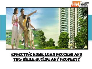 Effective home loan process while buying any property.