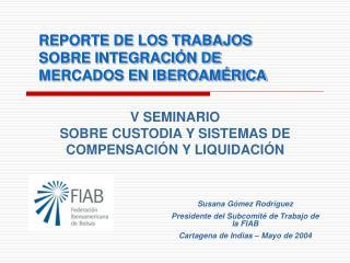 REPORTE DE LOS TRABAJOS SOBRE INTEGRACIÓN DE MERCADOS EN IBEROAMÉRICA