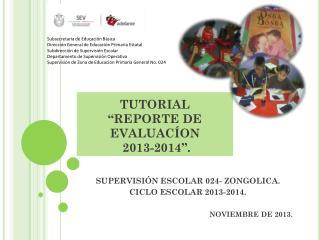 "TUTORIAL  ""REPORTE DE EVALUACÍON  2013-2014""."