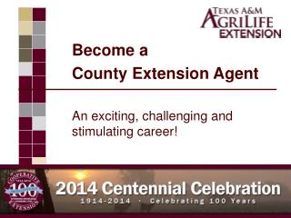 Become a  County Extension Agent An exciting, challenging and stimulating career!