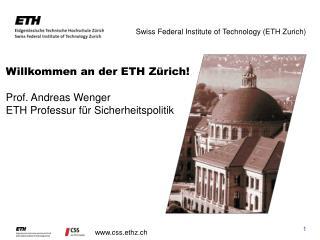 Willkommen an der ETH Zürich! Prof. Andreas Wenger ETH Professur für Sicherheitspolitik