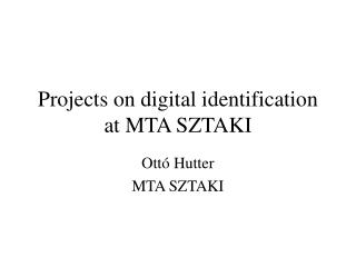Projects on digital identification at MTA SZTAKI