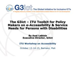The G3ict   ITU Toolkit for Policy Makers on e-Accessibility  Service Needs for Persons with Disabilities   By Axel Lebl