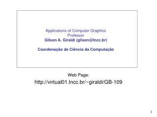 Web Page: virtual01.lncc.br/~giraldi/GB-109