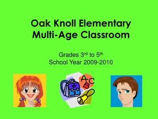 Oak Knoll Elementary Multi-Age Classroom Grades 3 rd  to 5 th School Year 2009-2010
