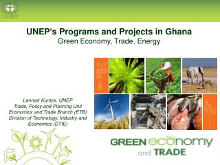 UNEP ' s Programs and Projects in Ghana Green Economy, Trade, Energy