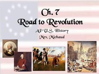 Ch. 7  Road to Revolution