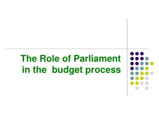 The Role of Parliament in the  budget process