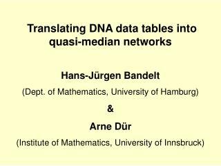 Translating DNA data tables into quasi-median networks Hans-Jürgen Bandelt