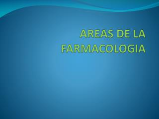 AREAS DE LA FARMACOLOGIA