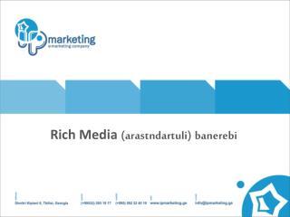 Rich Media  ( arastndartuli ) banerebi