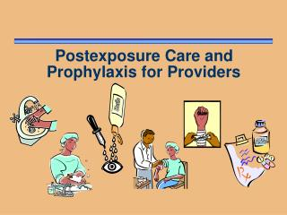 Postexposure Care and Prophylaxis for Providers