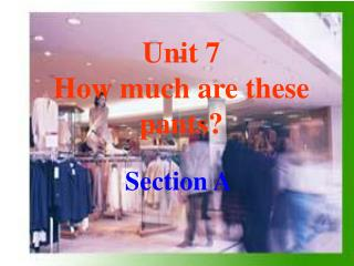 Unit 7  How much are these pants?