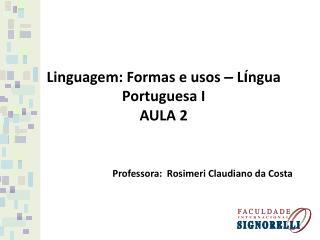 Linguagem: Formas e usos  –  L í ngua Portuguesa I AULA 2