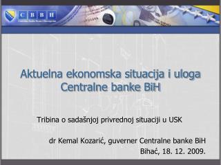 Aktuelna ekonomska situacija i uloga Centralne banke BiH