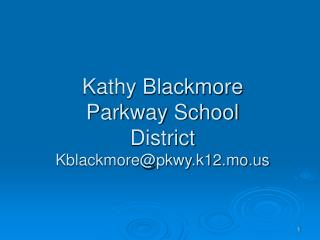 Kathy Blackmore Parkway School District Kblackmore@pkwy.k12.mo