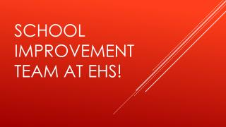 SCHOOL Improvement team at ehs!