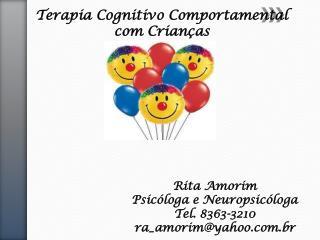 Rita Amorim Psicóloga e Neuropsicóloga Tel. 8363-3210 ra_amorim@yahoo.br